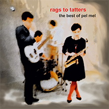 Rags to Tatters, the Best of Pel Mel