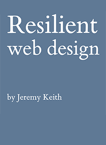 Resilient Web Design, by Jeremy Keith
