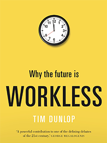 Why the Future is Workless, Tim Dunlop