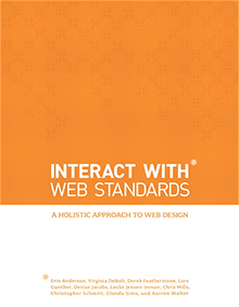 InterACT with Web Standards, Erin Anderson, Virginia DeBolt, Derek Featherstone, Lars Gunther, Denise R. Jacobs, Leslie Jensen-Inman, Chris Mills, Christopher Schmitt, Glenda Sims, Aarron Walter